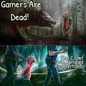 gamers are dead